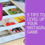 5 Tips to Level Up Your Instagram Game