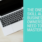 the one skill all business owners need to master