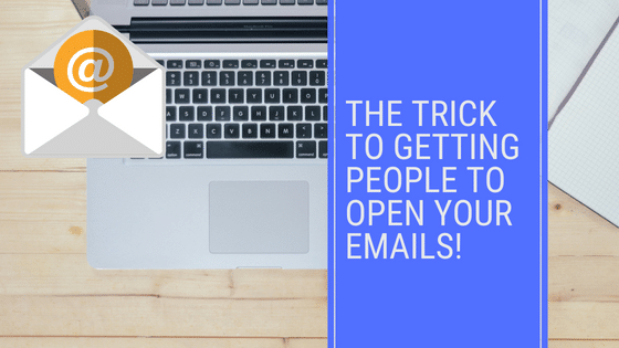 The Trick to Getting People to Open Your Emails